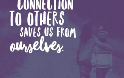 Connection to others saves us from ourselves