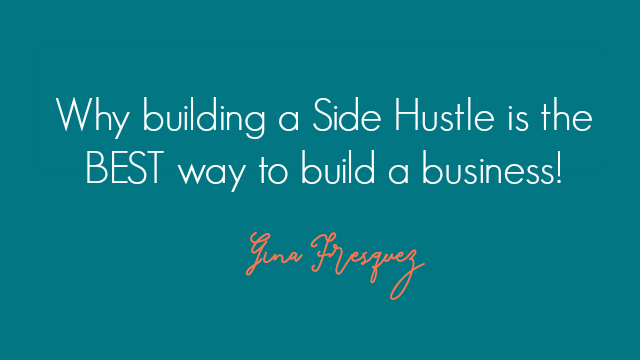 Why building a Side Hustle is the BEST way to build a business